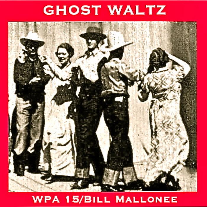 GHOST WALTZ / WPA 15   Bill Mallonee