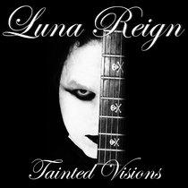 LUNA REIGN - TAINTED VISIONS (Album) cover art