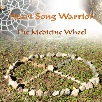 The Medicine Wheel by Heart Song Warrior