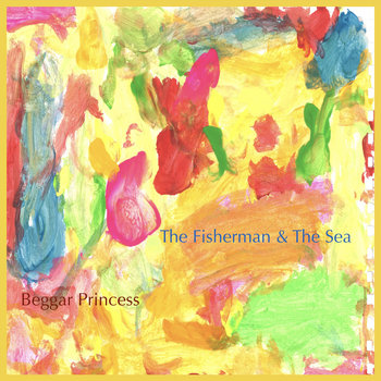 Beggar Princess EP by The Fisherman & The Sea
