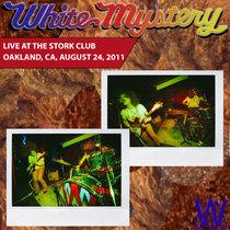 White Mystery LIVE Stork Club, Oakland, 2011 cover art