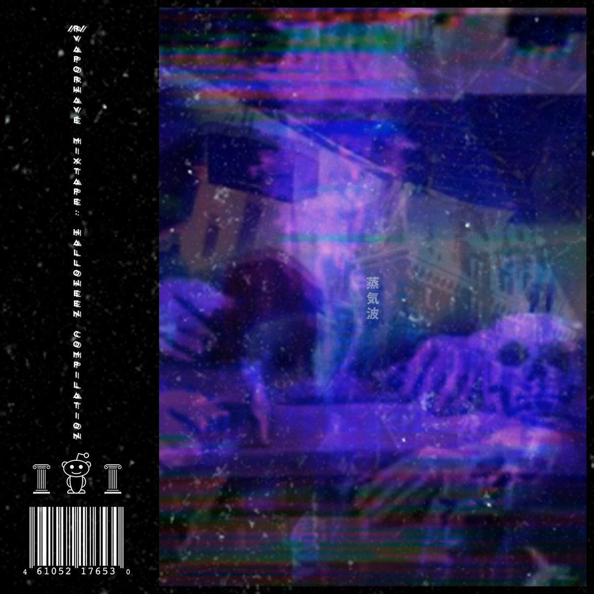 the /r/vaporwave mixtape: halloween compilation | reddit vaporwave