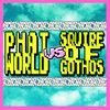 Phatworld VS Squire Of Gothos
