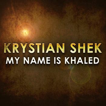 My Name Is Khaled by Krystian Shek