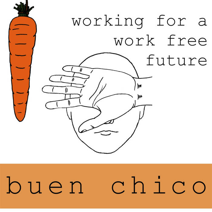 Working For A Work Free Future - Buen Chico