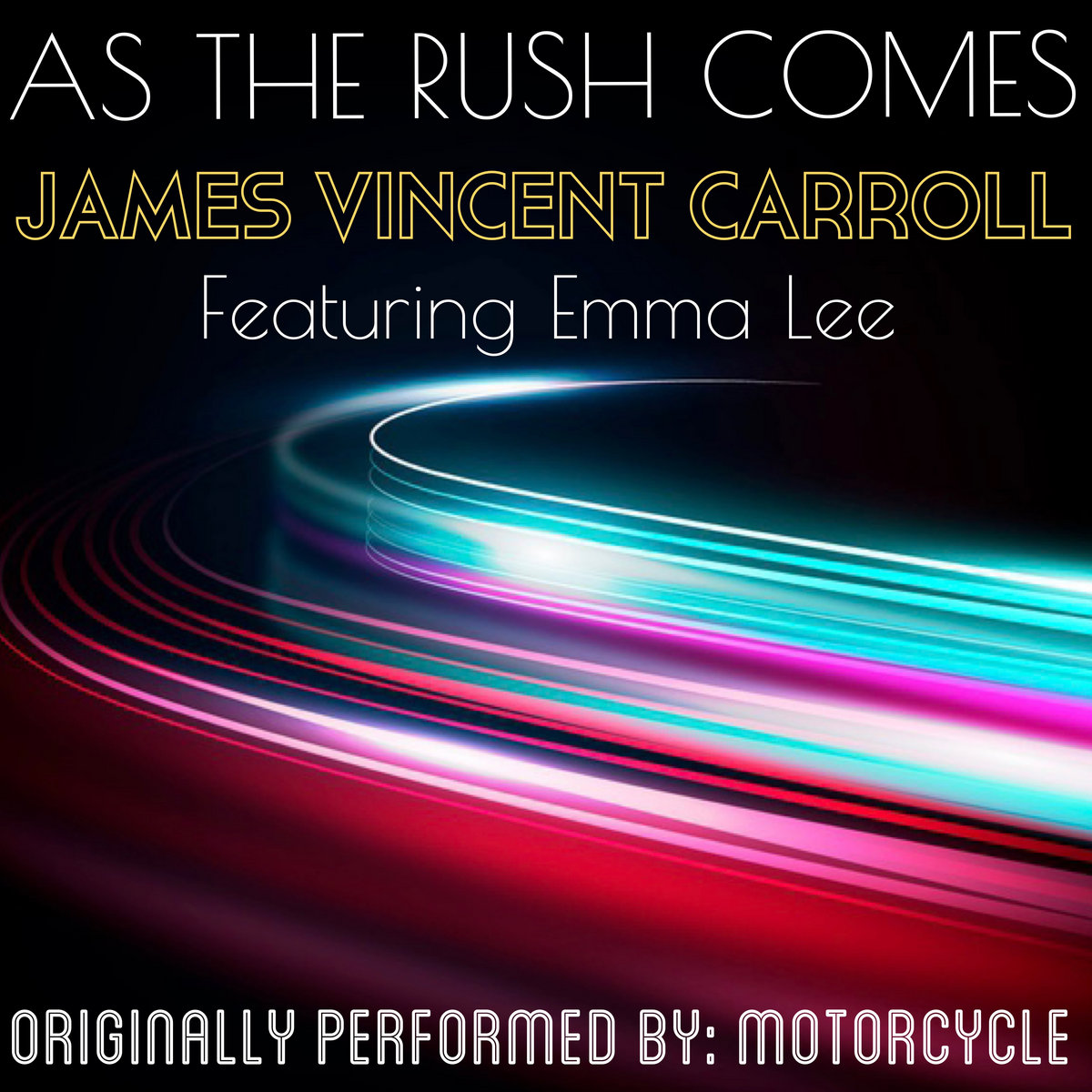 As The Rush Comes (Originally Written and Recorded By: Motorcycle) by James Vincent Carroll