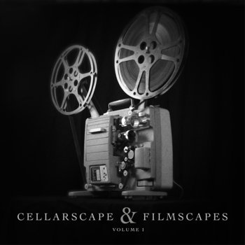 Cellarscape & Filmscapes Vol. I (Bandcamp EXCLUSIVE) by Cellarscape