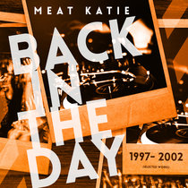 Meat Katie - 'Back In The Day' 1997- 2002 Selected Works Re-Mastered.  PAY WHAT YOU WANT! cover art