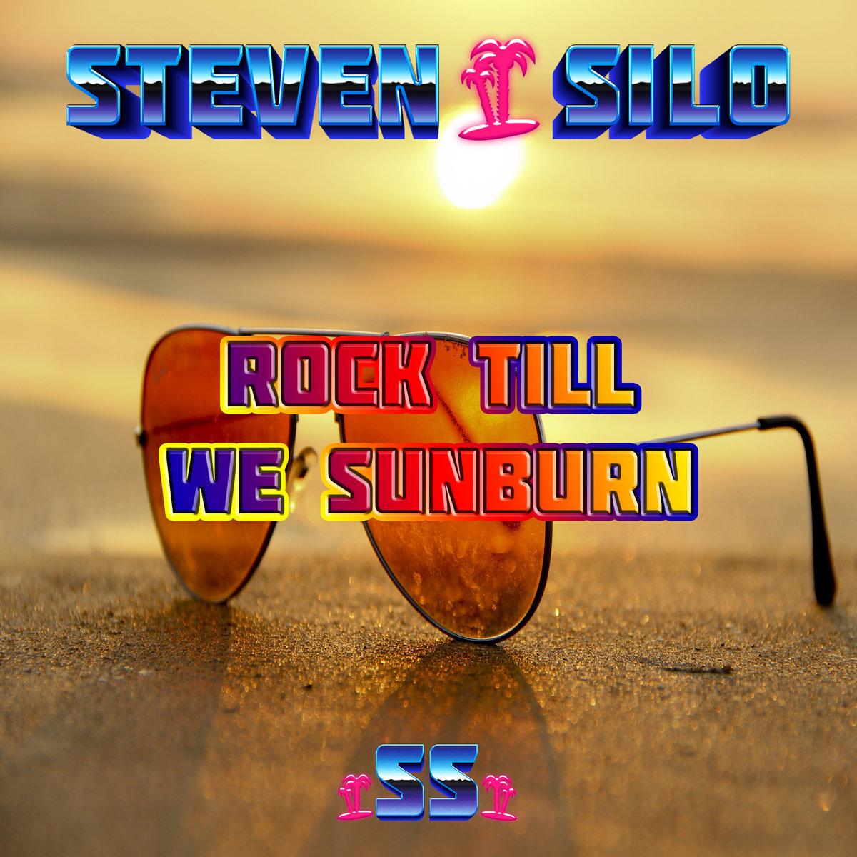 Rock Till We Sunburn by Steven Silo