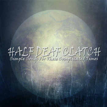 Simple Songs For These Complicated Times by Half Deaf Clatch