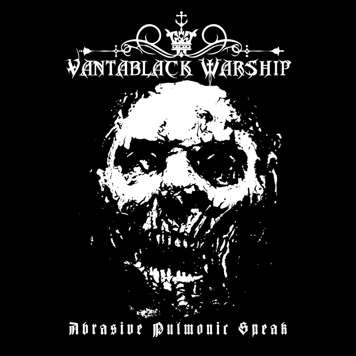 Abrasive Pulmonic Speak   Vantablack Warship