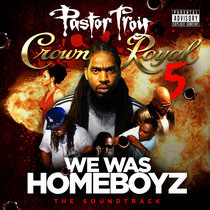 Pastor Troy - Crown Royal 5 - We Was Homeboyz cover art