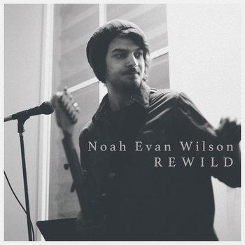Rewild by Noah Evan Wilson