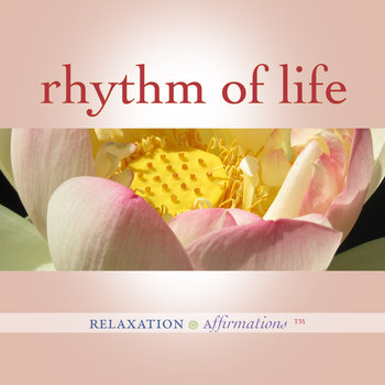 Rhythm of Life by Relaxation Affirmations