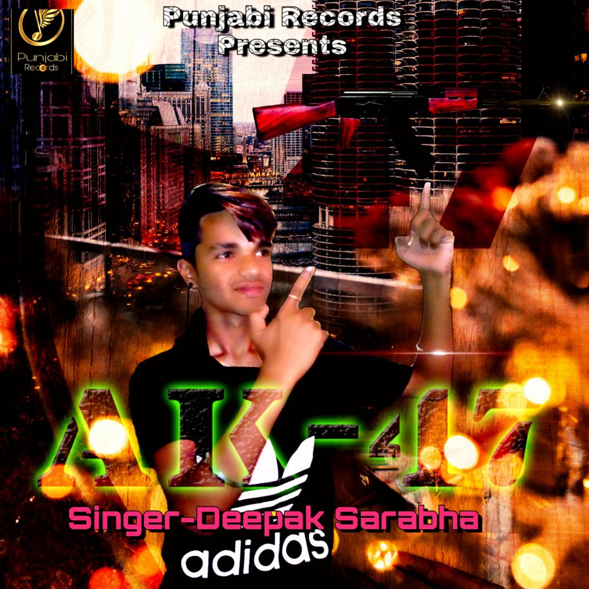 AK 47 : Deepak Sarabha | 2019 New Punjabi Song | | Deepak
