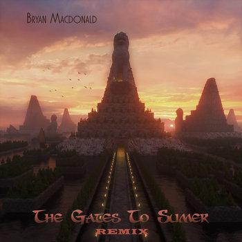 The Gates To Sumer - remix by Bryan Macdonald