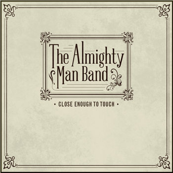 Close Enough to Touch by The Almighty Man Band