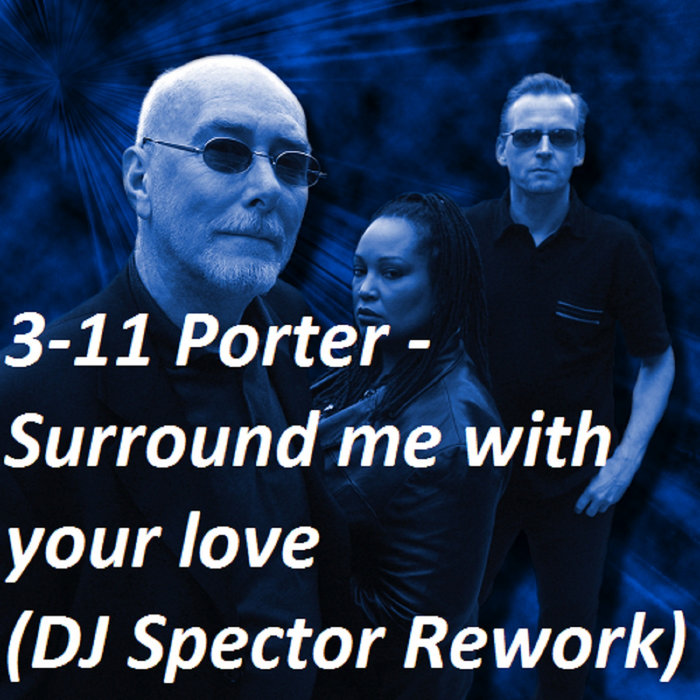 3-11 Porter - Surround me with your love (DJ Spector Rework)