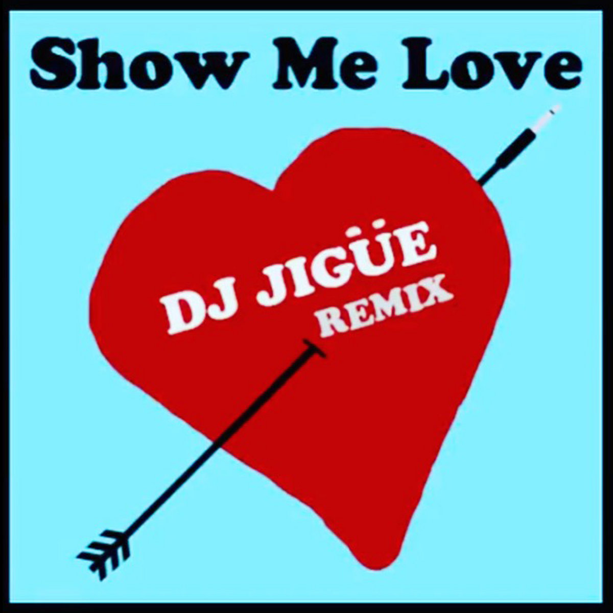 Show Me Love (remix)   DJ Jigüe