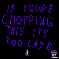 If You're Chopping This It's Too Late cover art