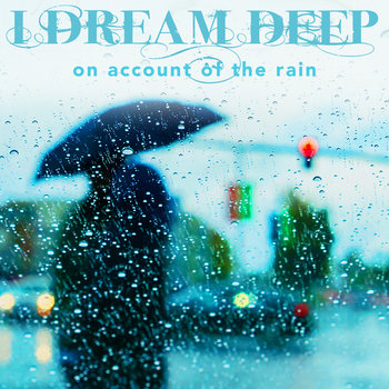On Account Of The Rain by I Dream Deep