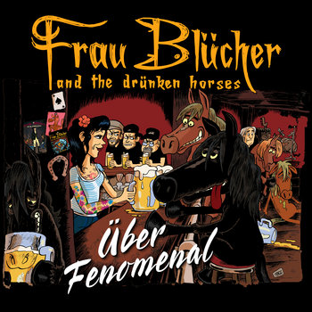 Über Fenomenal by Frau Blücher and the drünken horses