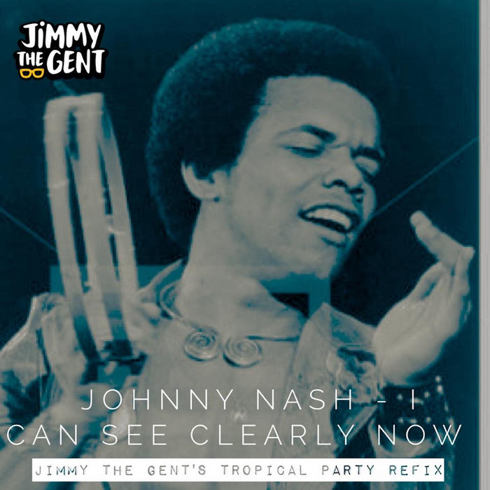 Johnny Nash I Can See Clearly Now Jimmy The Gent S Tropical Party Refix Jimmy The Gent