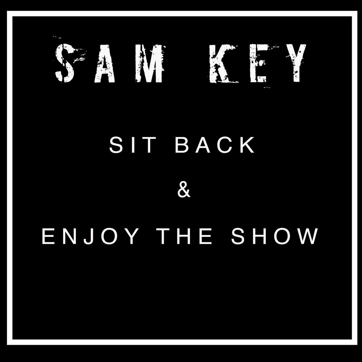 Sit back & enjoy the show | Sam Key