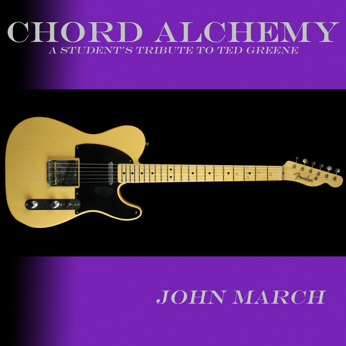 Chord Alchemy A Students Tribute To Ted Greene Solo Jazz Guitar
