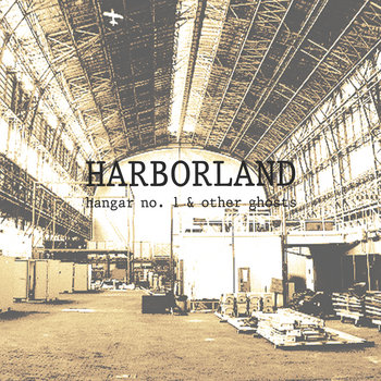 Hangar No. 1 & Other Ghosts by Harborland