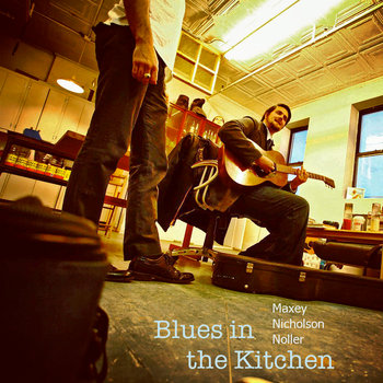 Blues in the Kitchen - EP by Maxey Nicholson Noller