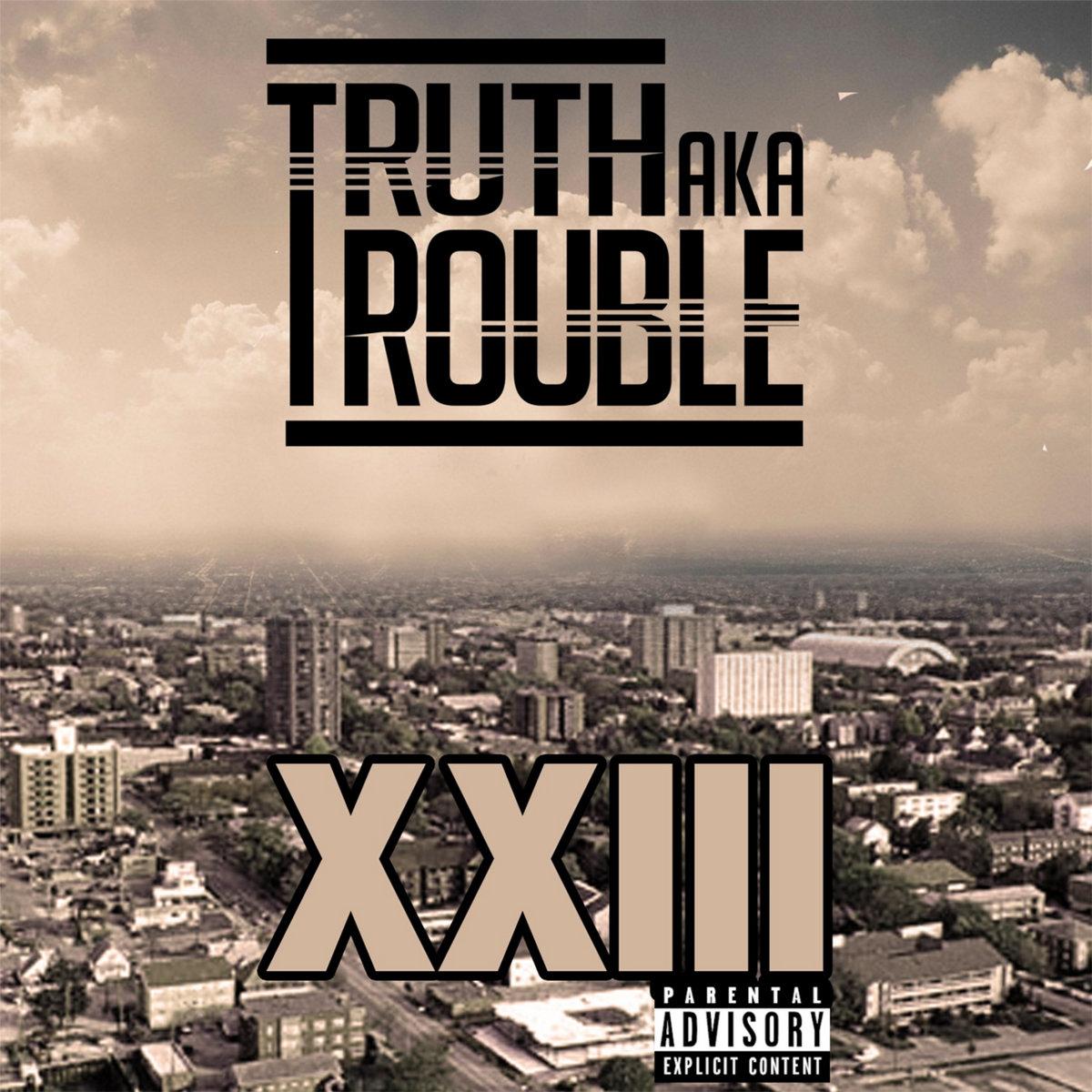 XXIII | Truth aka Trouble