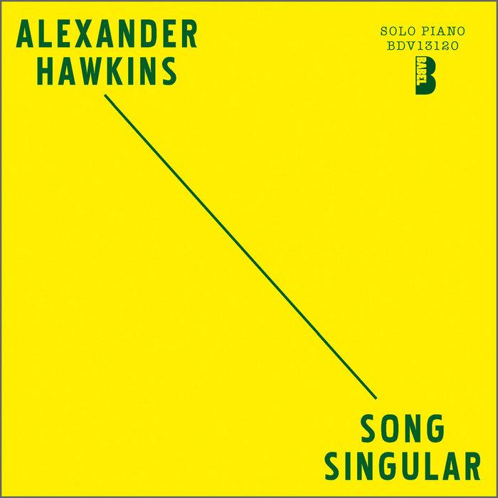 Babel Label | SONG SINGULAR, by ALEXANDER HAWKINS