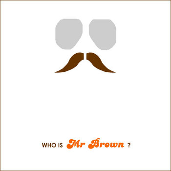 Who Is Mr Brown? by L'Homme Brun