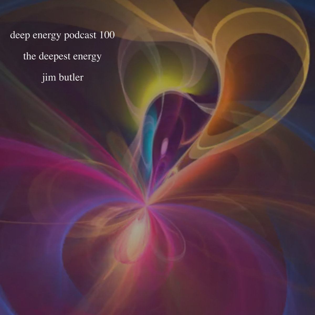 the deepest energy - podcast # 100 by Jim Butler