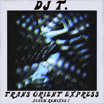 DJ T. - Trans Orient Express (Album Remixes I) cover art