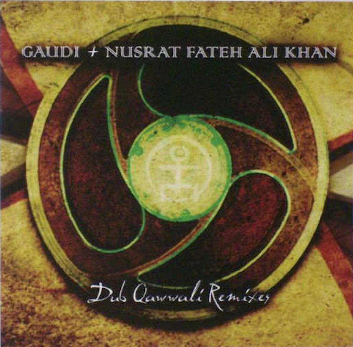 GAUDI + NUSRAT FATEH ALI KHAN : Dub Qawwali (The Remixes