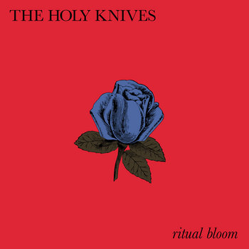 Ritual Bloom by The Holy Knives