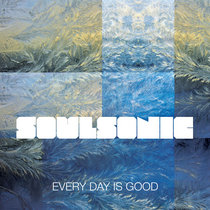 SoulSonic - Every Day is Good cover art