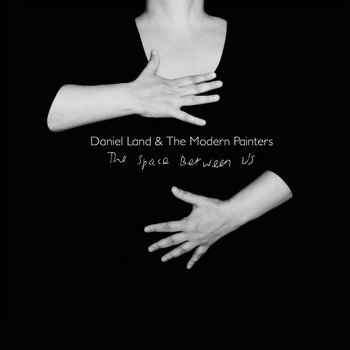 The Space Between Us by Daniel Land & The Modern Painters