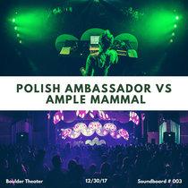 Polish Ambassador Vs. Ample Mammal (Soundboard 003 - Boulder Theater - 12/30/17) cover art
