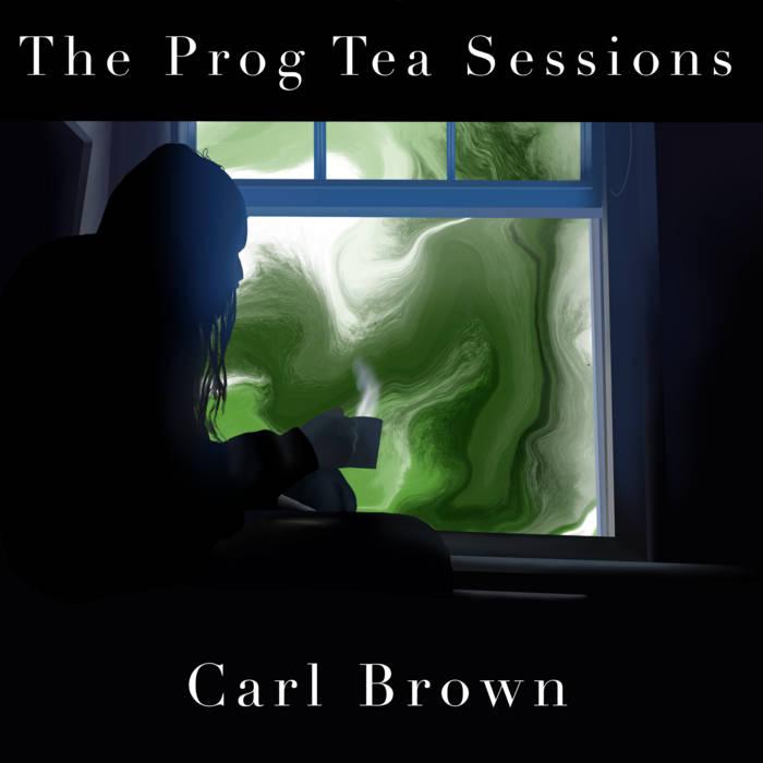 The Prog Tea Sessions – Carl Brown