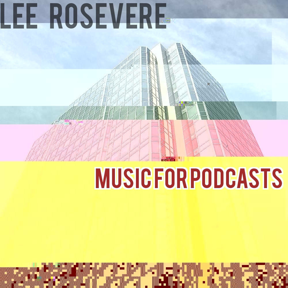 Music For Podcasts | Lee Rosevere