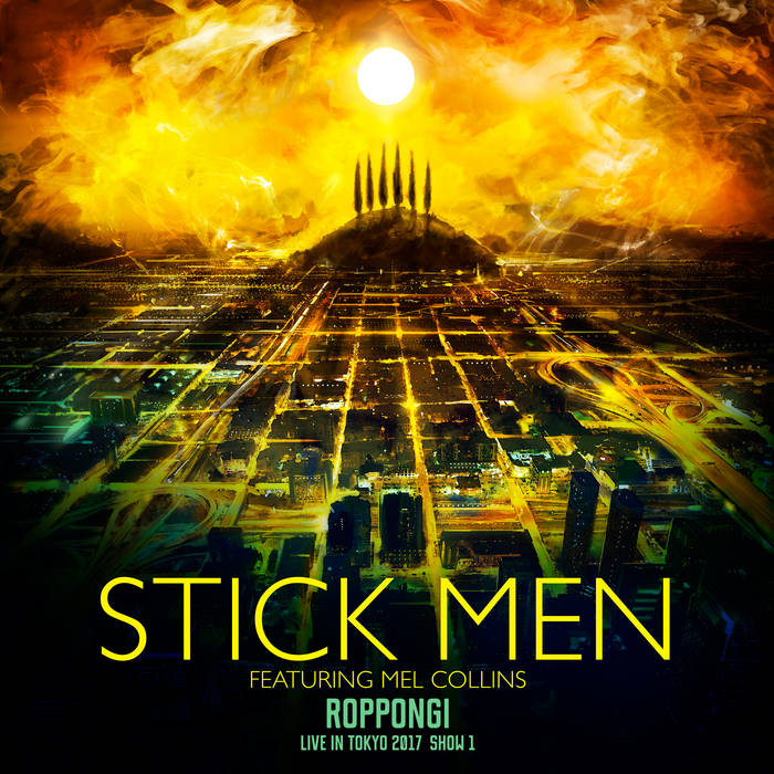 Roppongi - Live in Tokyo 2017, Show 1 / Stick Men featuring Mel Collins