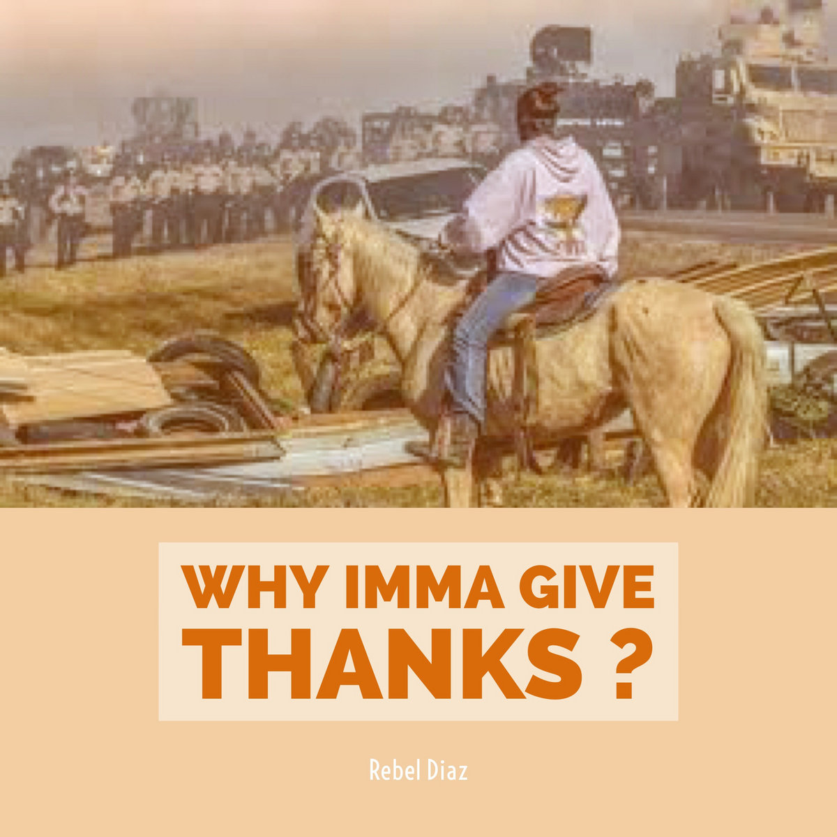 Why Imma Give Thanks? by Rebel Diaz