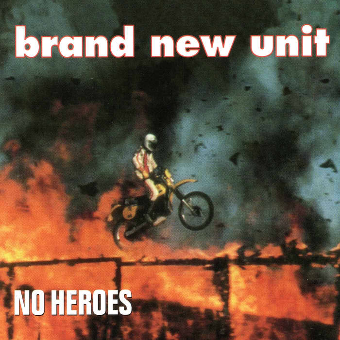 "Brand New Unit - ""No Heroes"""