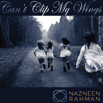 Can't Clip My Wings by Nazneen Rahman