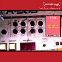 D.TRK - Ballistic Problem - [Backstage Exclusive Serie] - [BRX04] cover art