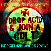 The Screaming Love Collective...Drop Acid And Join A Cult cover art