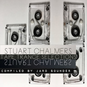 Stuart Chalmers: Tape Trance Selections (2007-2017) by Jaro Sounder